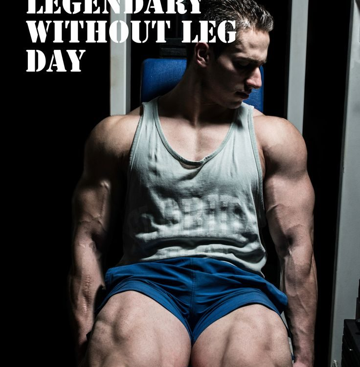 you can not spell legendary without leg day