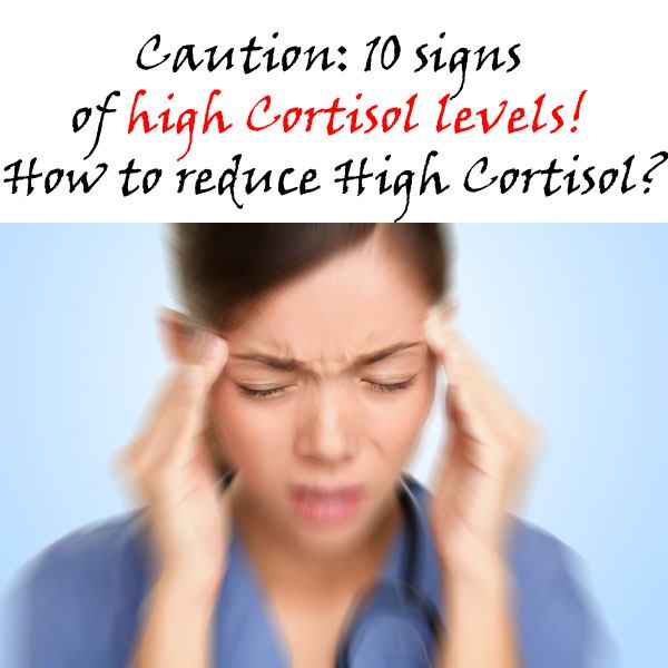 Caution: 10 signs of high Cortisol levels! - How to reduce High Cortisol?