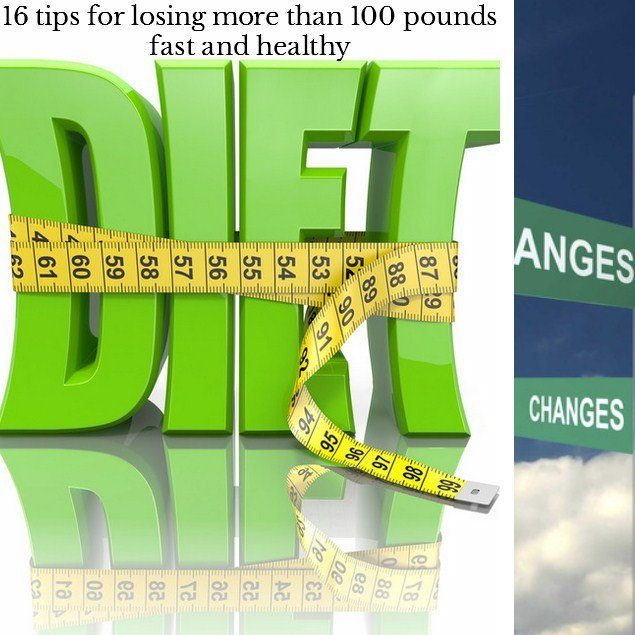16 tips for losing more than 100 pounds fast and healthy
