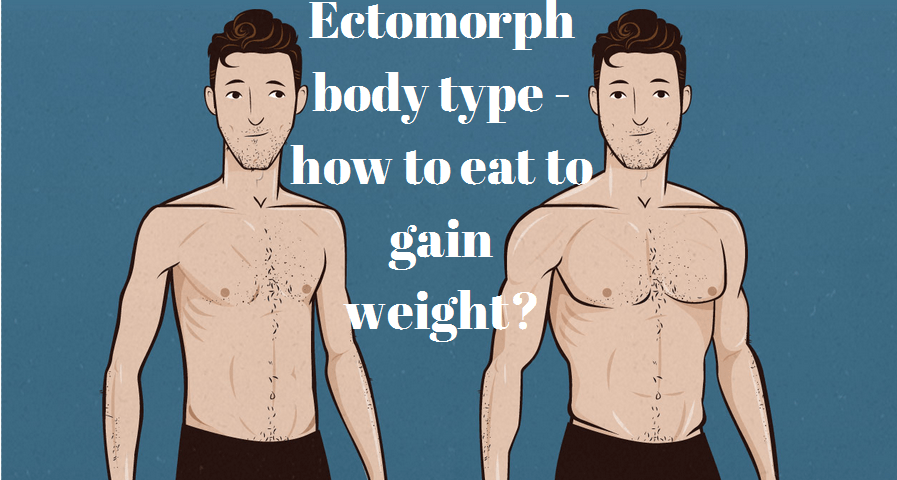 Ectomorph body type - how to eat to gain weight?