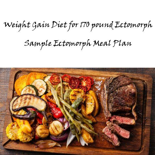 Weight Gain Diet for 170 pound Ectomorph - Sample Ectomorph Meal Plan